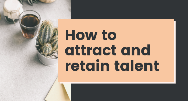 How to attract and retain talent