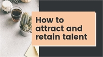 How to attract and retain the best talent
